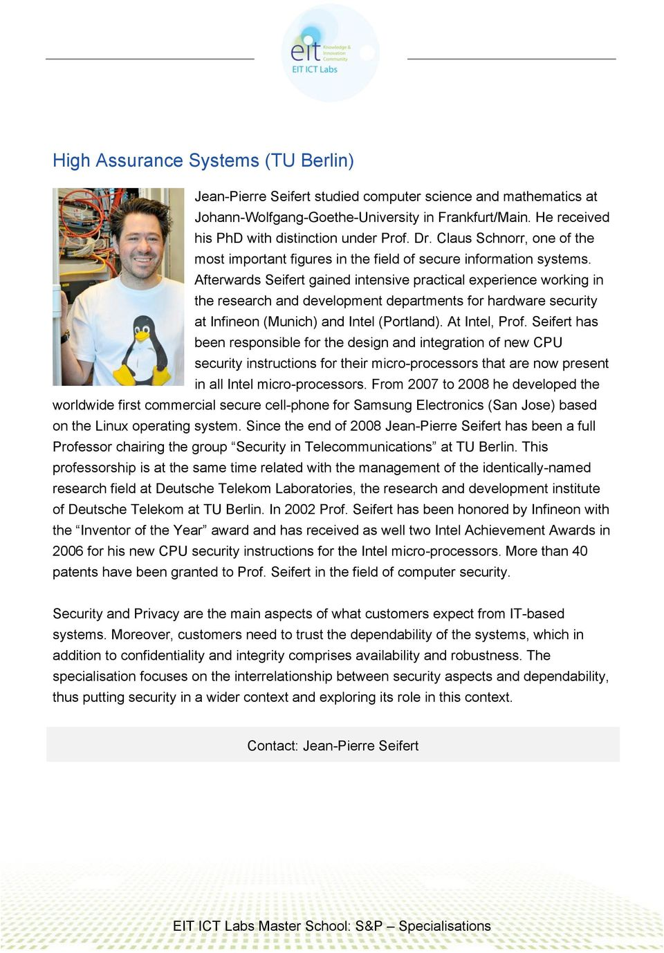 Afterwards Seifert gained intensive practical experience working in the research and development departments for hardware security at Infineon (Munich) and Intel (Portland). At Intel, Prof.