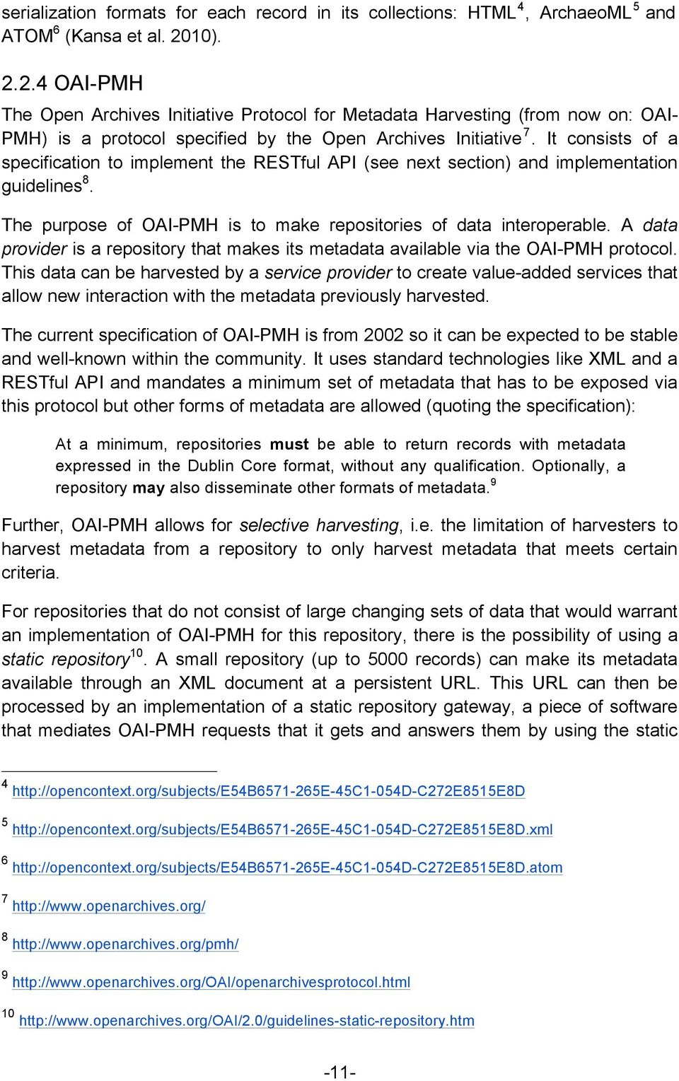 It consists of a specification to implement the RESTful API (see next section) and implementation guidelines 8. The purpose of OAI-PMH is to make repositories of data interoperable.