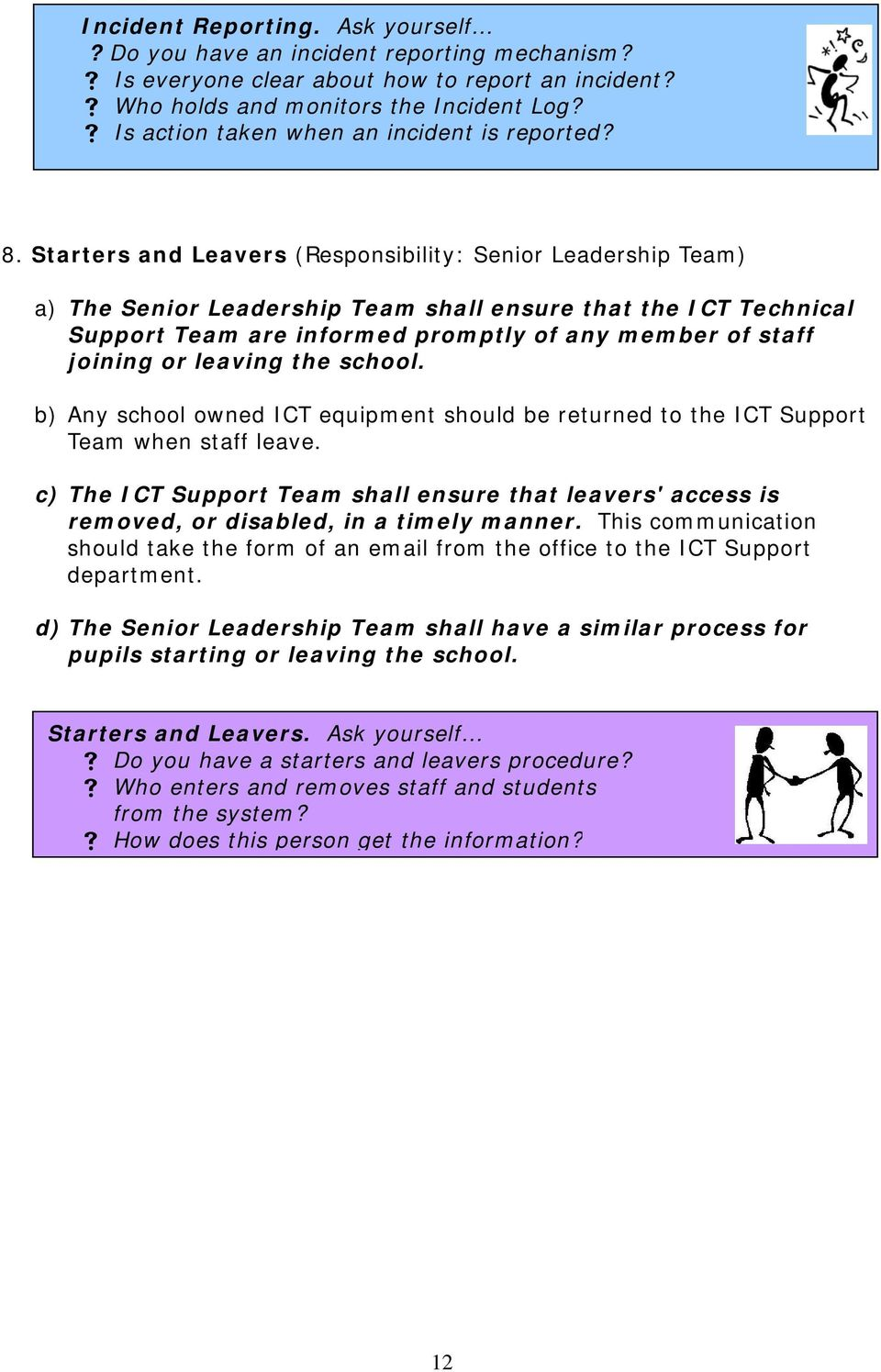 Starters and Leavers (Responsibility: Senior Leadership Team) a) The Senior Leadership Team shall ensure that the ICT Technical Support Team are informed promptly of any member of staff joining or