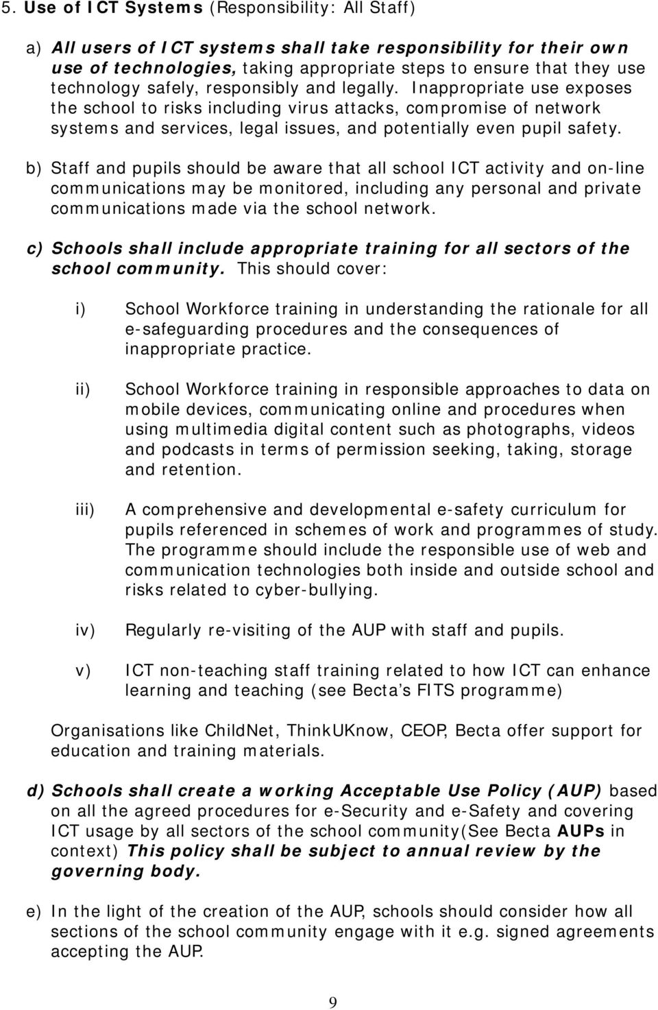 b) Staff and pupils should be aware that all school ICT activity and on-line communications may be monitored, including any personal and private communications made via the school network.