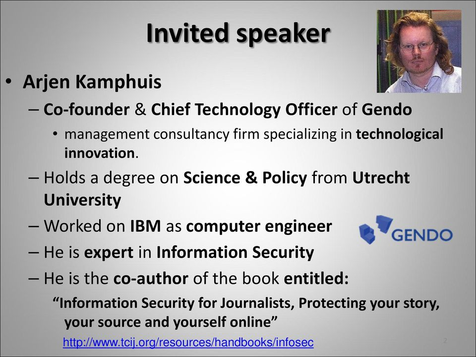 Holds a degree on Science & Policy from Utrecht University Worked on IBM as computer engineer He is expert in