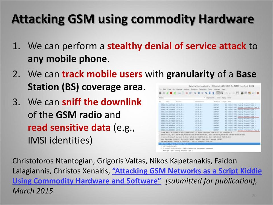 We can sniff the downlink of the GSM radio and read sensitive data (e.g.