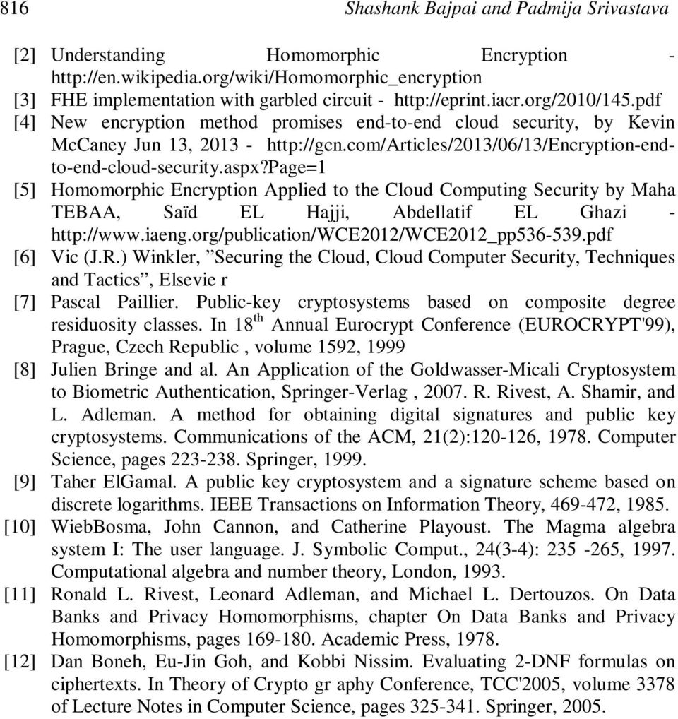 page=1 [5] Homomorphic Encryption Applied to the Cloud Computing Security by Maha TEBAA, Saïd EL Hajji, Abdellatif EL Ghazi - http://www.iaeng.org/publication/wce2012/wce2012_pp536-539.pdf [6] Vic (J.