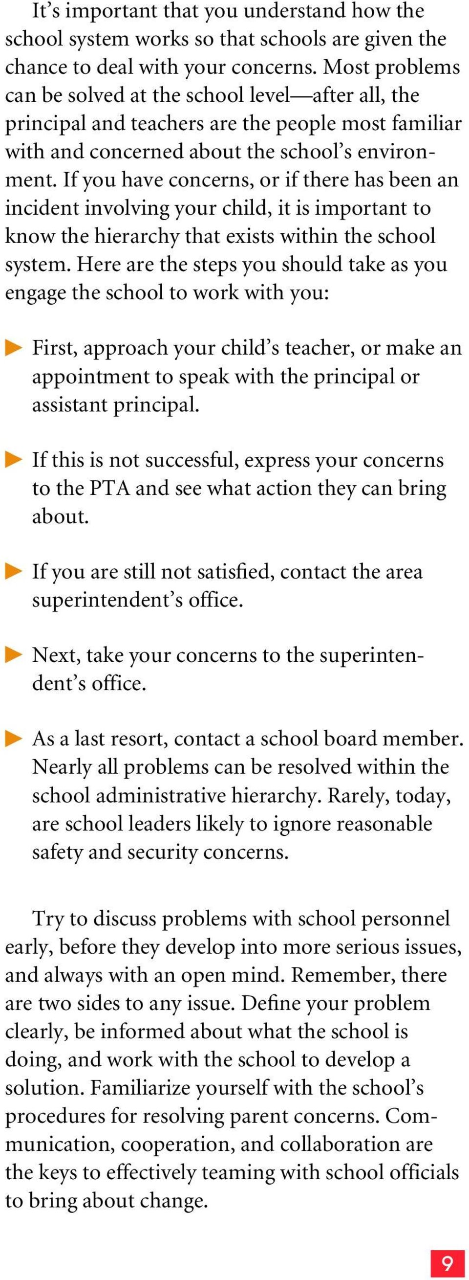 If you have concerns, or if there has been an incident involving your child, it is important to know the hierarchy that exists within the school system.
