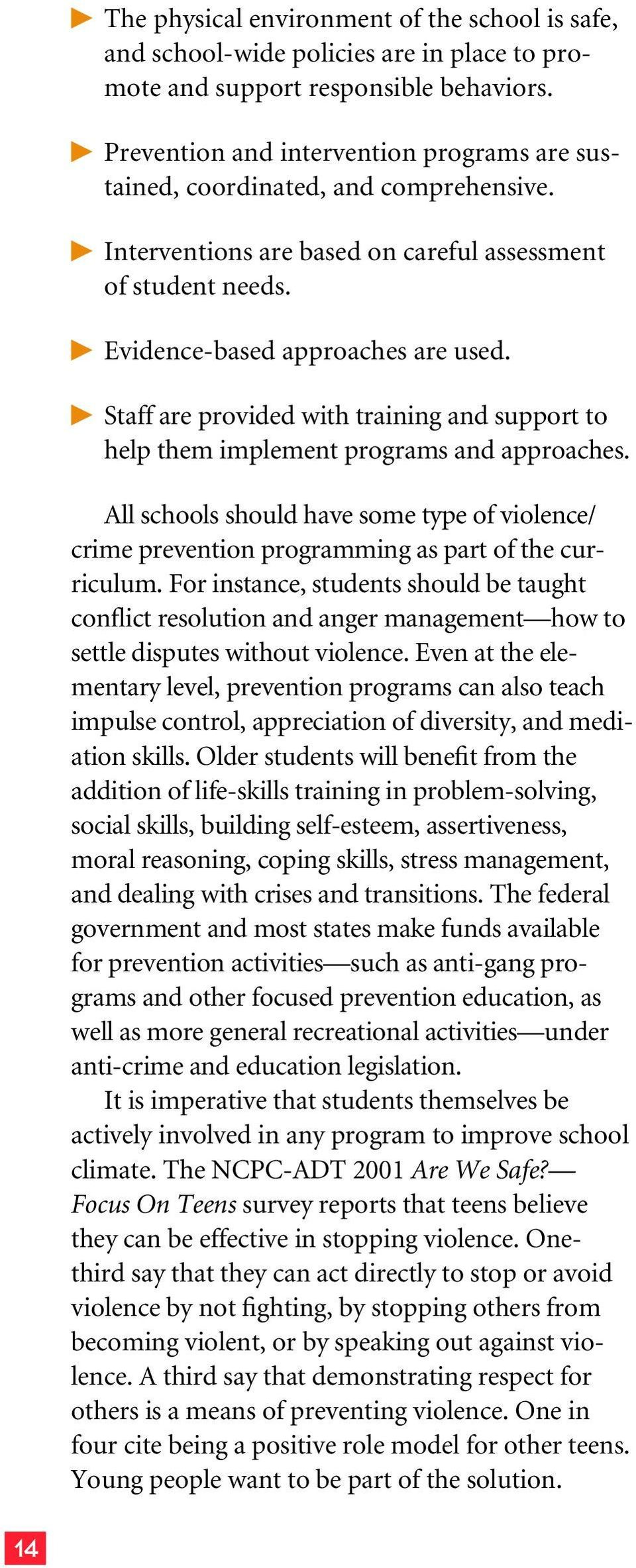 Staff are provided with training and support to help them implement programs and approaches. All schools should have some type of violence/ crime prevention programming as part of the curriculum.