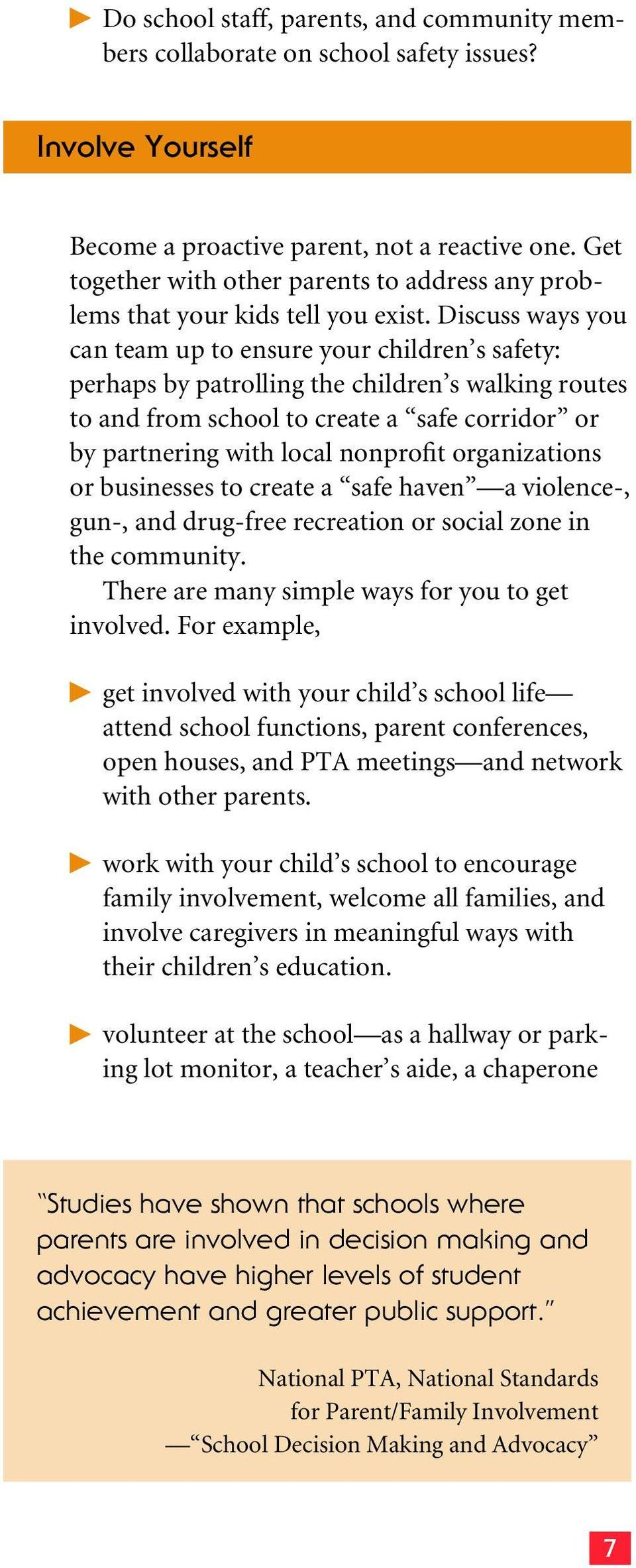 Discuss ways you can team up to ensure your children s safety: perhaps by patrolling the children s walking routes to and from school to create a safe corridor or by partnering with local nonprofit