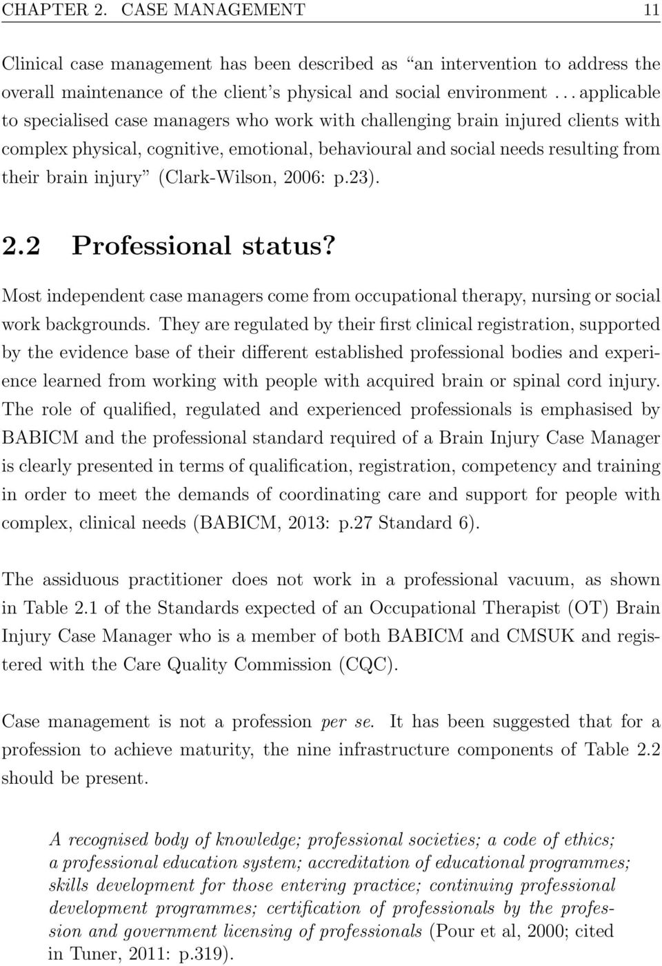 (Clark-Wilson, 2006: p.23). 2.2 Professional status? Most independent case managers come from occupational therapy, nursing or social work backgrounds.