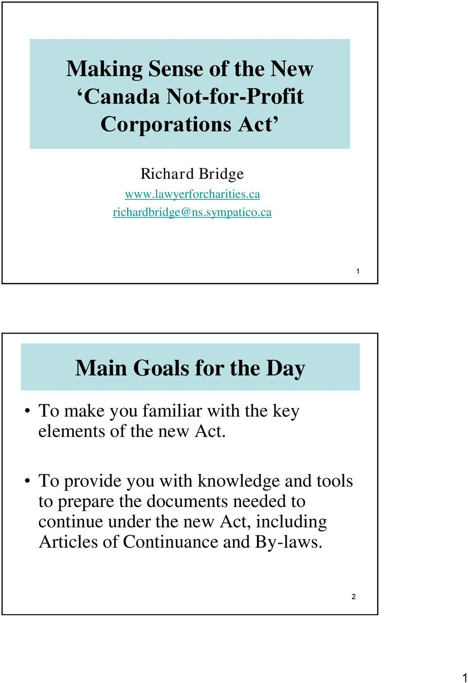 ca 1 Main Goals for the Day To make you familiar with the key elements of the new Act.