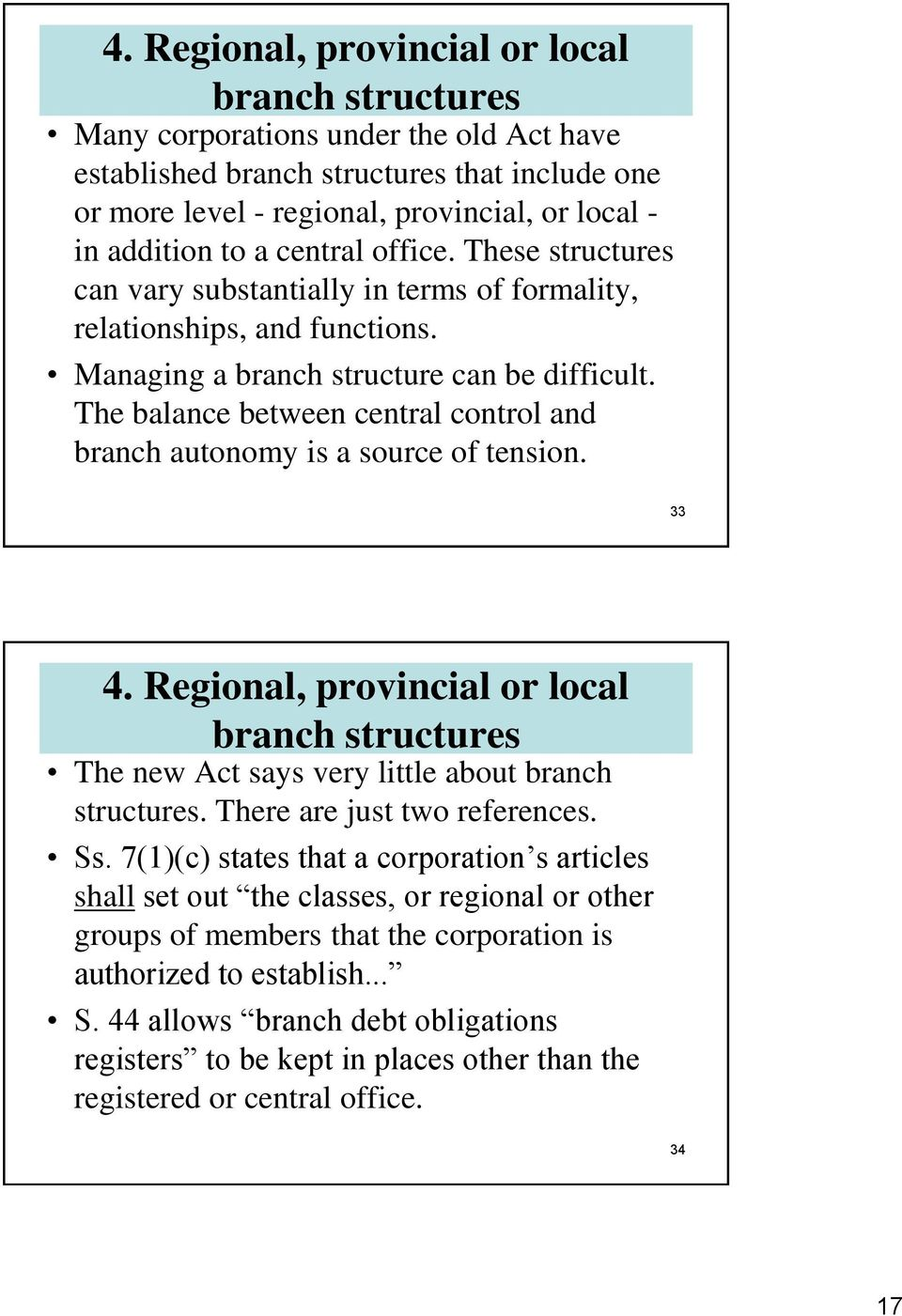 The balance between central control and branch autonomy is a source of tension. 33 4. Regional, provincial or local branch structures The new Act says very little about branch structures.
