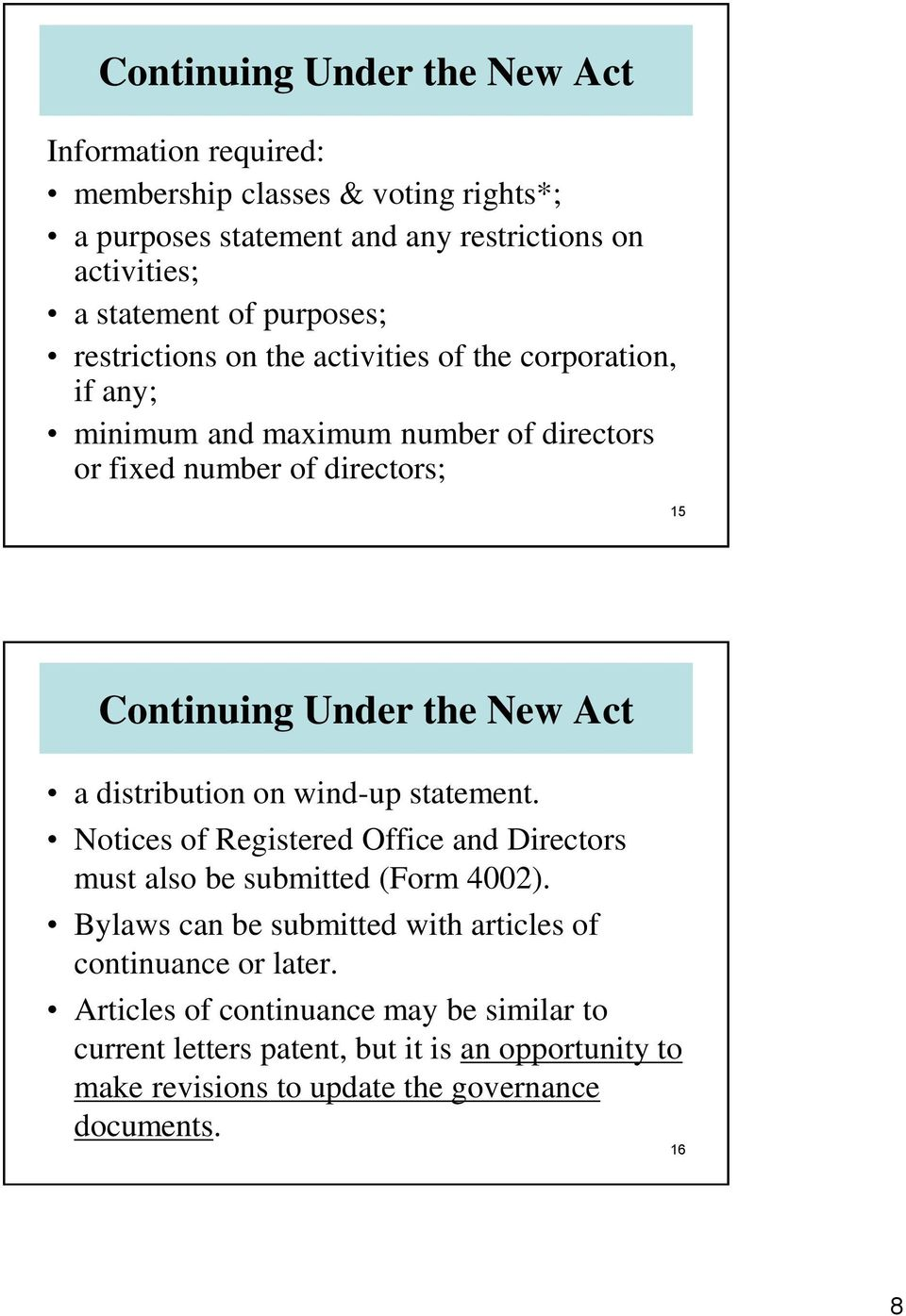 New Act a distribution on wind-up statement. Notices of Registered Office and Directors must also be submitted (Form 4002).