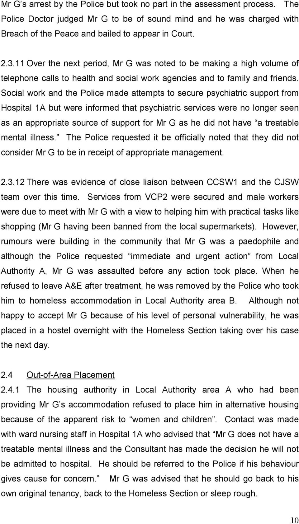 Social work and the Police made attempts to secure psychiatric support from Hospital 1A but were informed that psychiatric services were no longer seen as an appropriate source of support for Mr G as