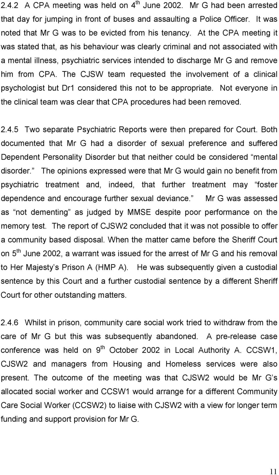 At the CPA meeting it was stated that, as his behaviour was clearly criminal and not associated with a mental illness, psychiatric services intended to discharge Mr G and remove him from CPA.