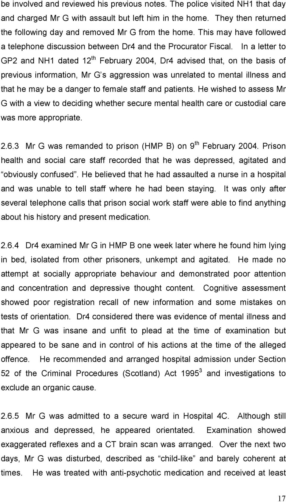 In a letter to GP2 and NH1 dated 12 th February 2004, Dr4 advised that, on the basis of previous information, Mr G s aggression was unrelated to mental illness and that he may be a danger to female