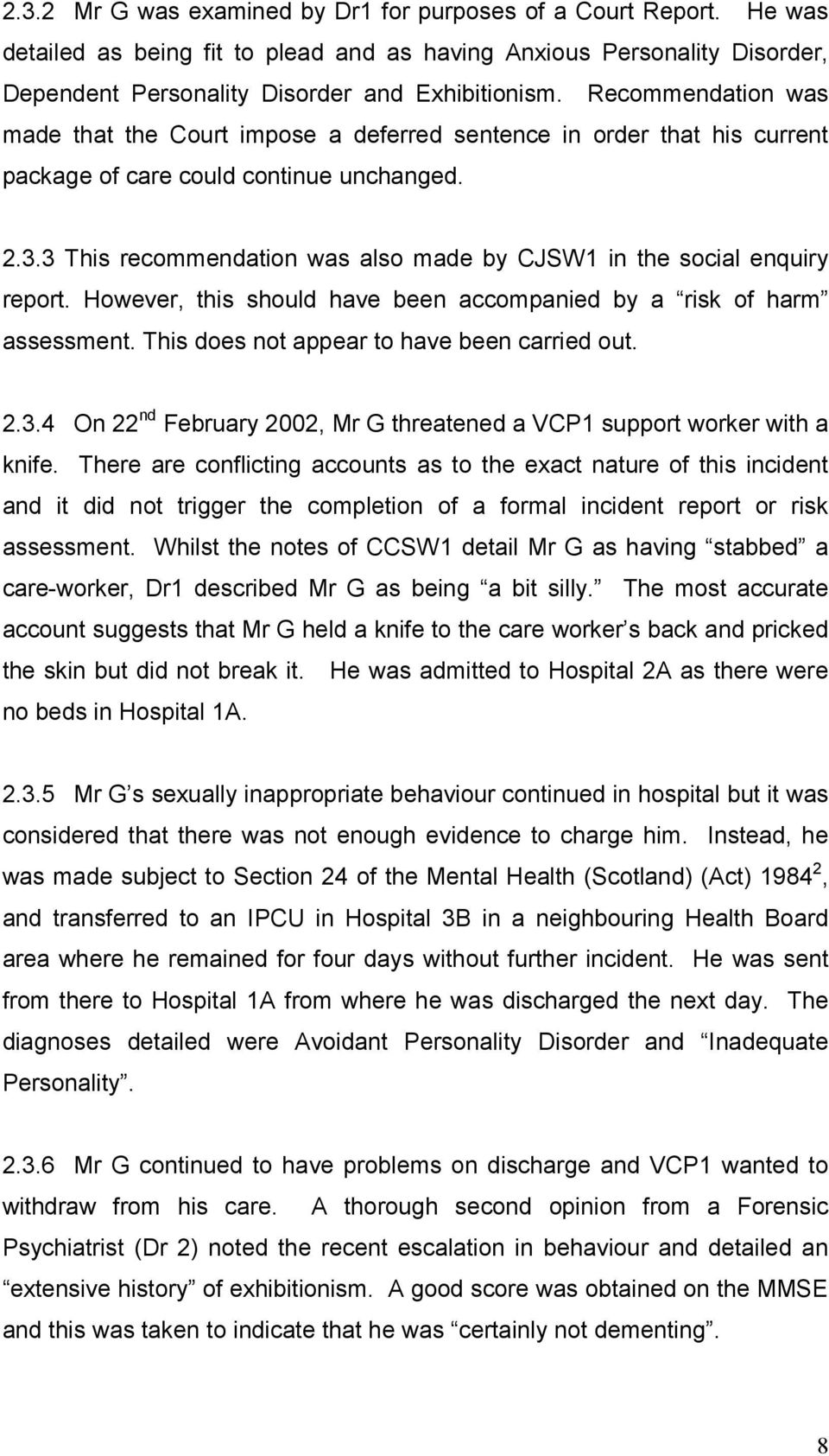 3 This recommendation was also made by CJSW1 in the social enquiry report. However, this should have been accompanied by a risk of harm assessment. This does not appear to have been carried out. 2.3.4 On 22 nd February 2002, Mr G threatened a VCP1 support worker with a knife.