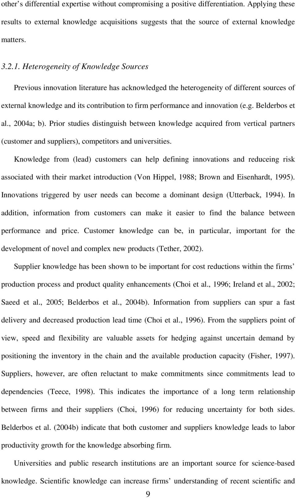 (e.g. Belderbos et al., 2004a; b). Prior studies distinguish between knowledge acquired from vertical partners (customer and suppliers), competitors and universities.