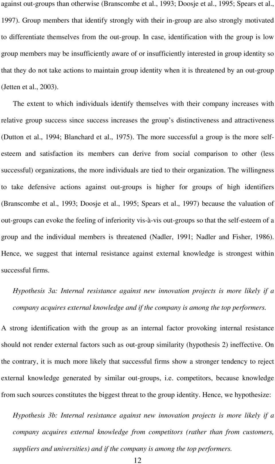 In case, identification with the group is low group members may be insufficiently aware of or insufficiently interested in group identity so that they do not take actions to maintain group identity