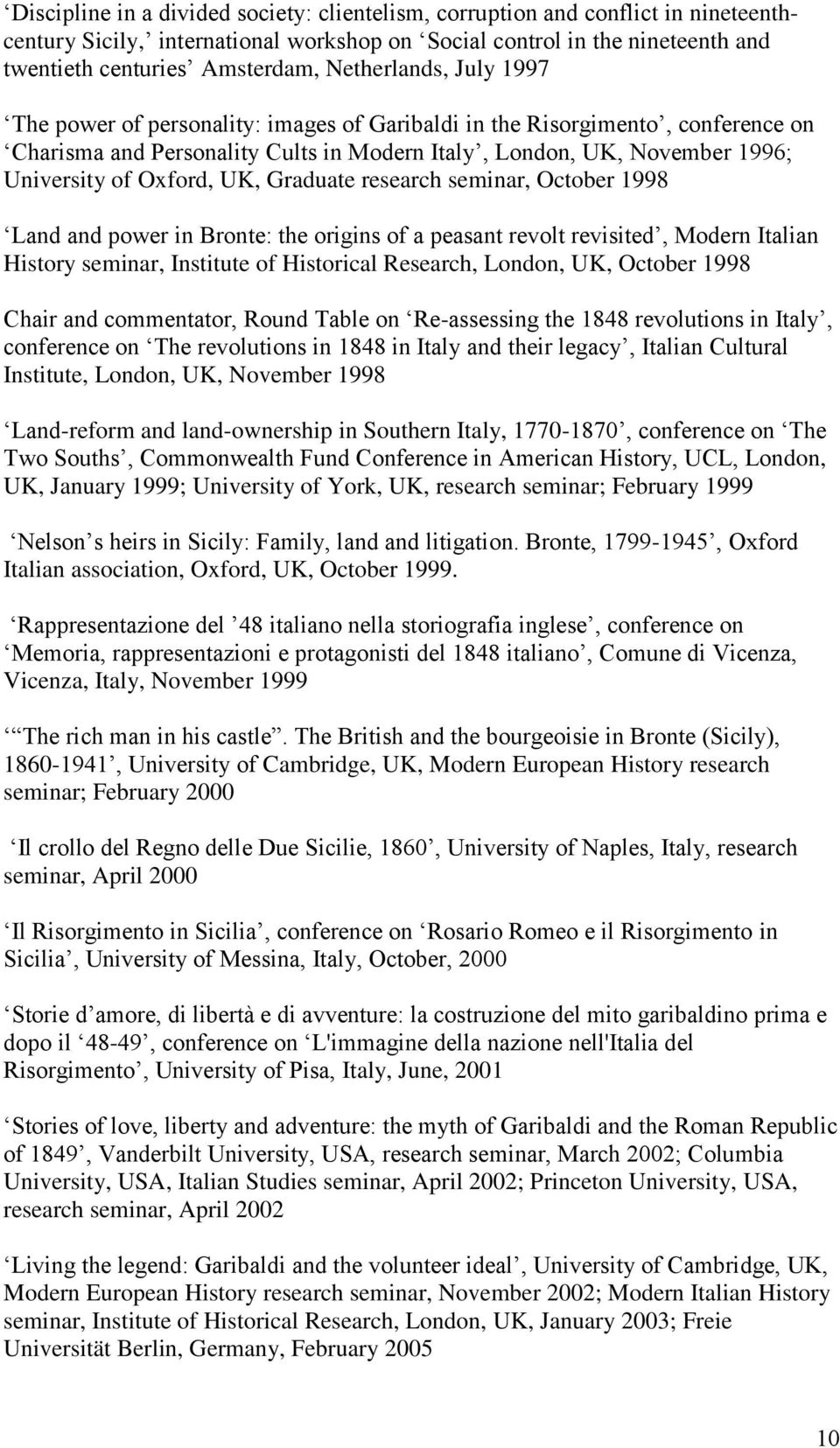 Oxford, UK, Graduate research seminar, October 1998 Land and power in Bronte: the origins of a peasant revolt revisited, Modern Italian History seminar, Institute of Historical Research, London, UK,