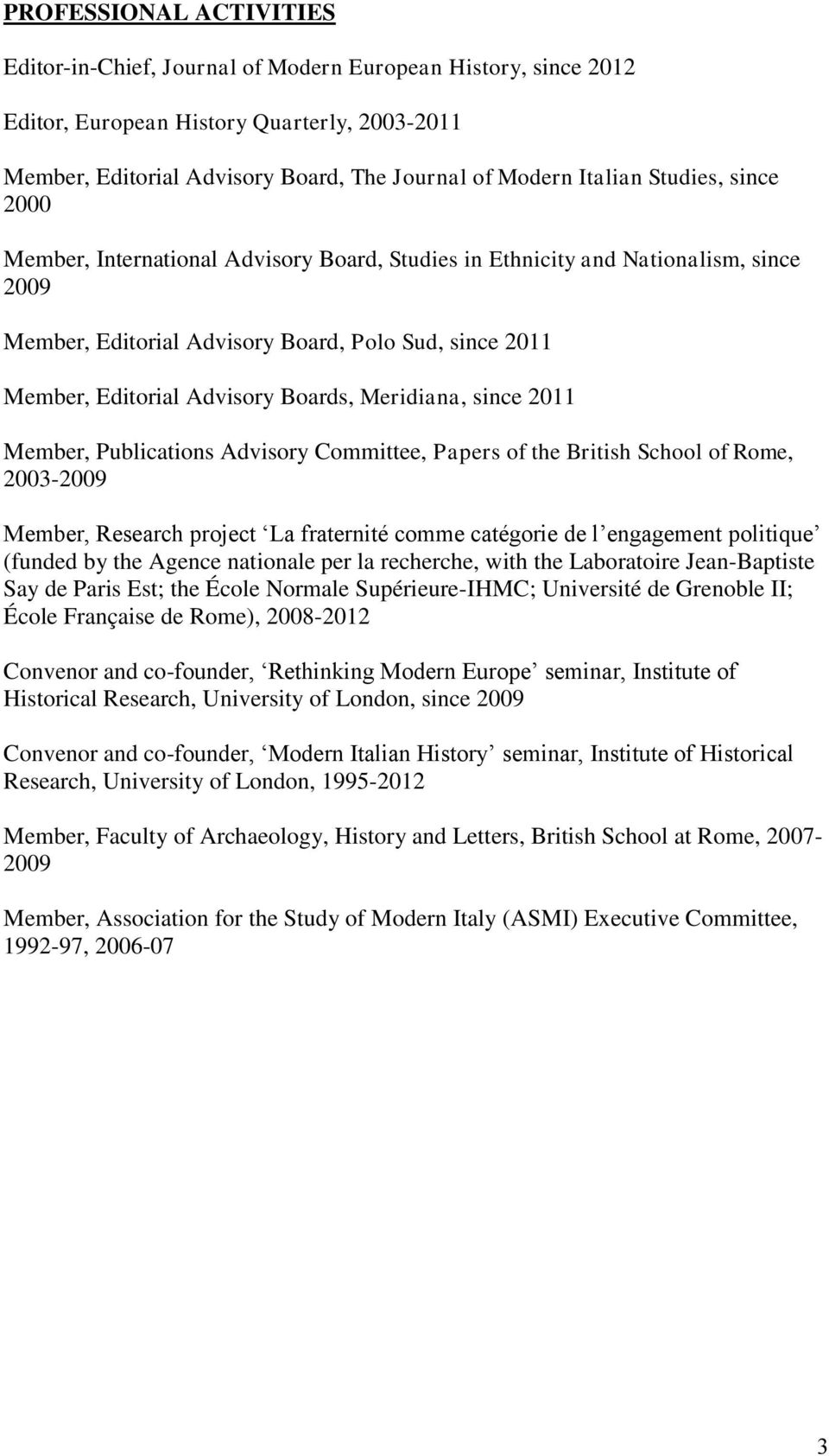 Meridiana, since 2011 Member, Publications Advisory Committee, Papers of the British School of Rome, 2003-2009 Member, Research project La fraternité comme catégorie de l engagement politique (funded