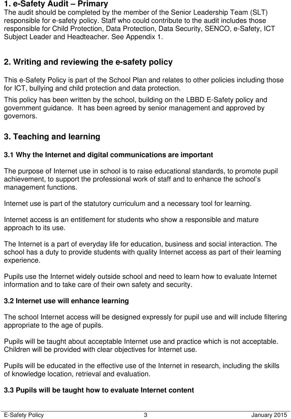 Writing and reviewing the e-safety policy This e-safety Policy is part of the School Plan and relates to other policies including those for ICT, bullying and child protection and data protection.