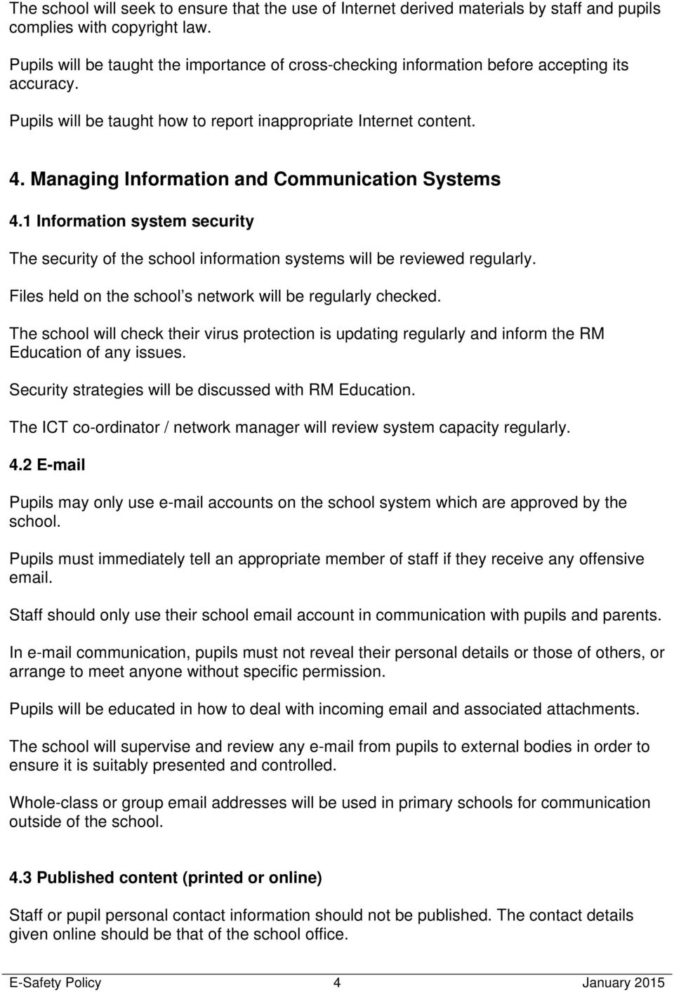 Managing Information and Communication Systems 4.1 Information system security The security of the school information systems will be reviewed regularly.