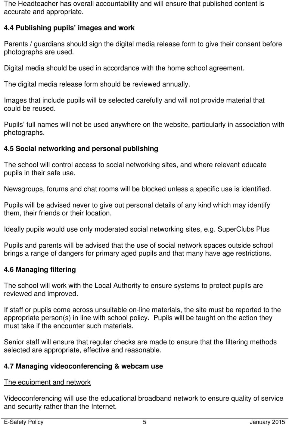 Digital media should be used in accordance with the home school agreement. The digital media release form should be reviewed annually.
