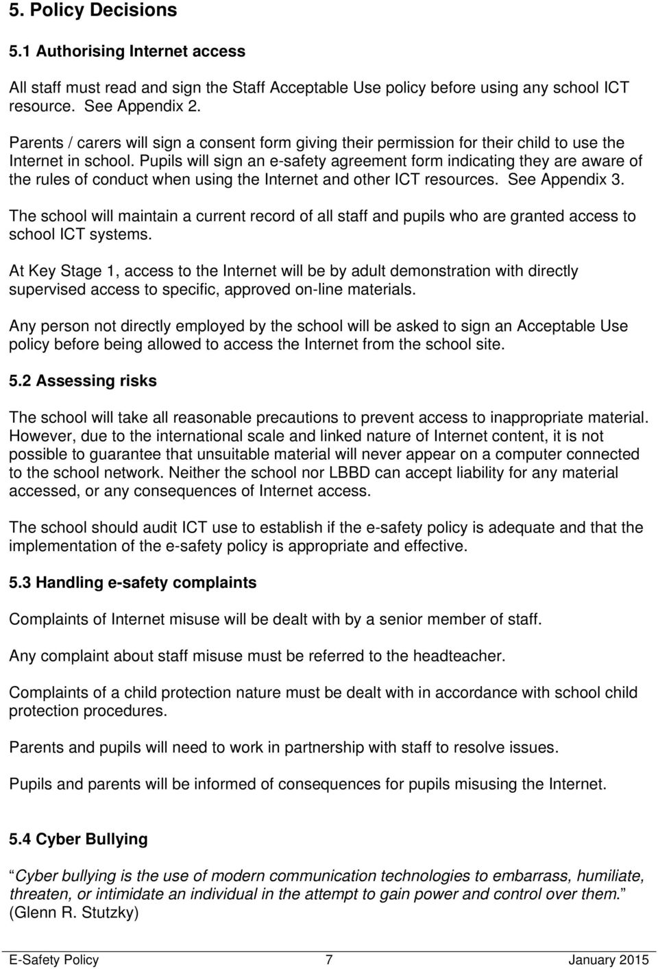 Pupils will sign an e-safety agreement form indicating they are aware of the rules of conduct when using the Internet and other ICT resources. See Appendix 3.