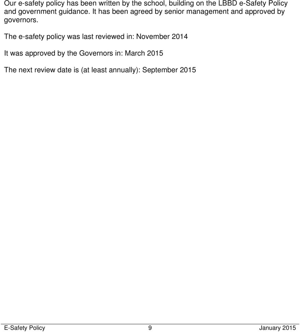 The e-safety policy was last reviewed in: November 2014 It was approved by the Governors in: