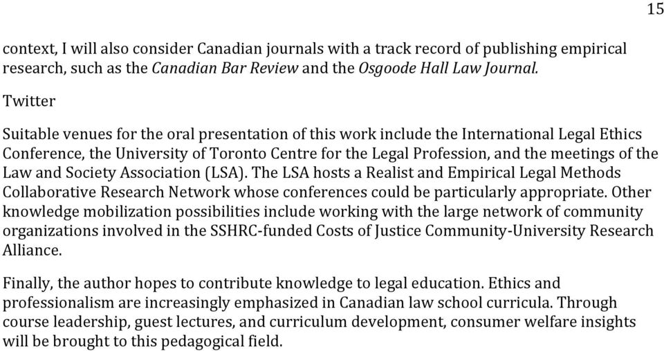 Law and Society Association (LSA). The LSA hosts a Realist and Empirical Legal Methods Collaborative Research Network whose conferences could be particularly appropriate.