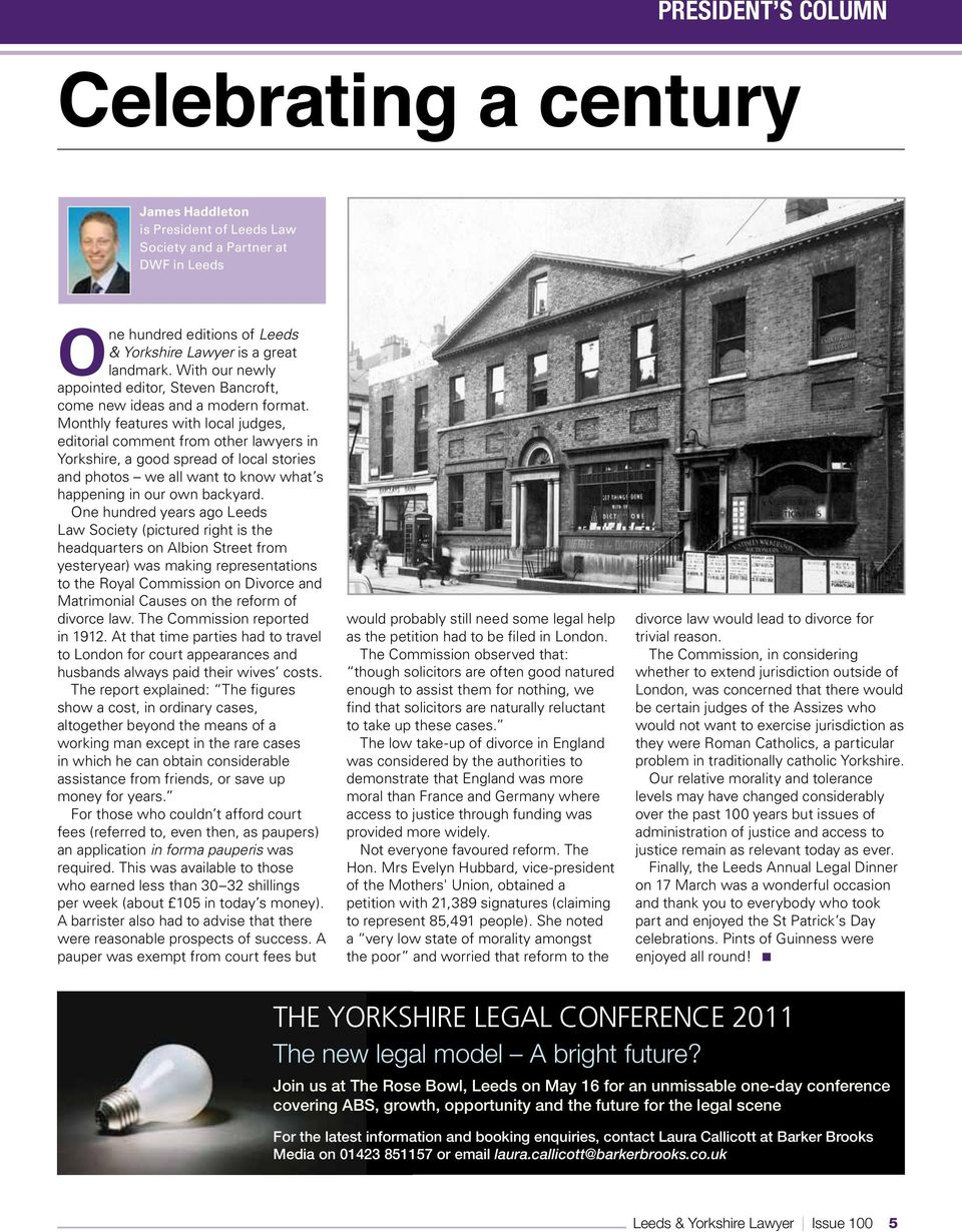 Monthly features with local judges, editorial comment from other lawyers in Yorkshire, a good spread of local stories and photos we all want to know what s happening in our own backyard.