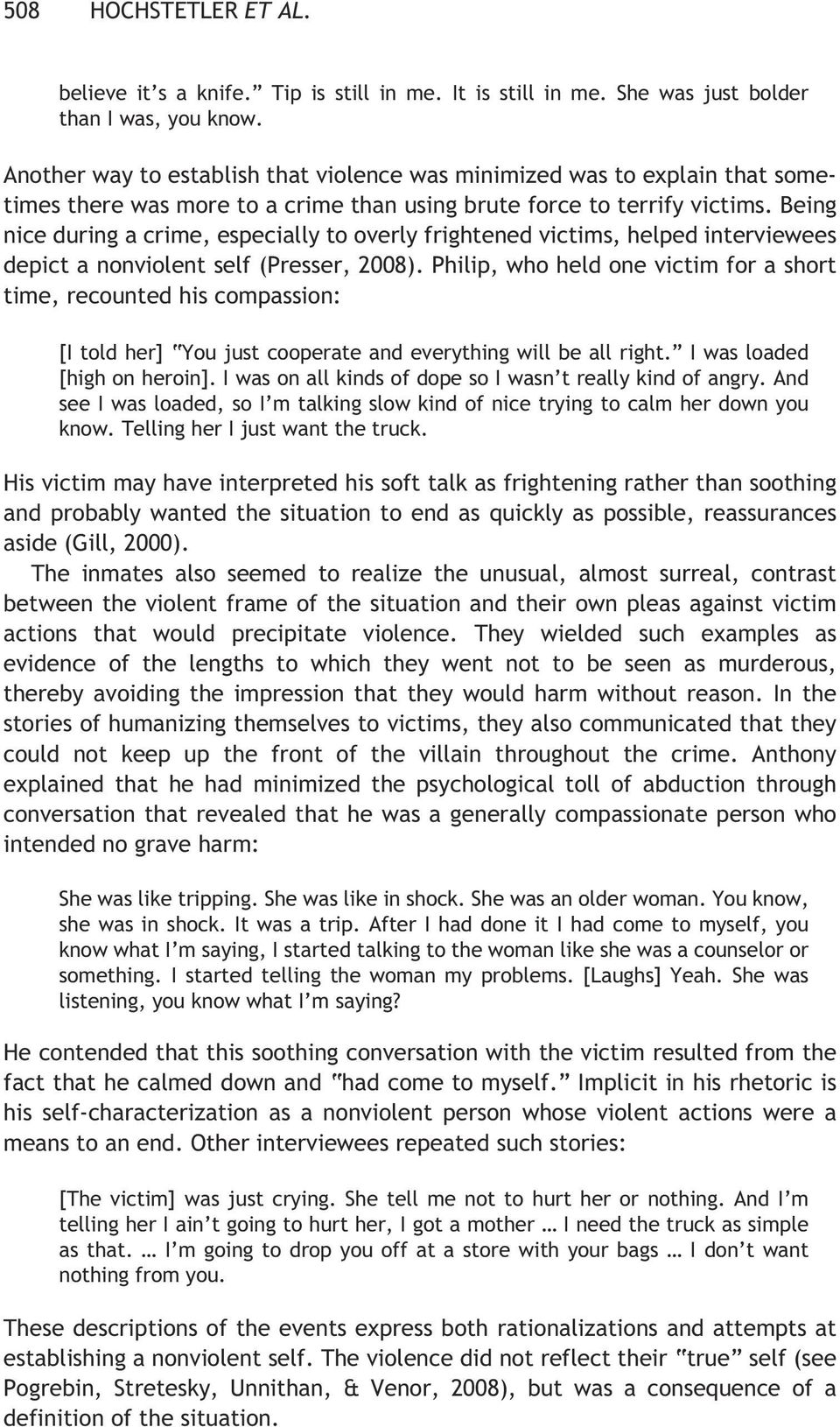 Being nice during a crime, especially to overly frightened victims, helped interviewees depict a nonviolent self (Presser, 2008).