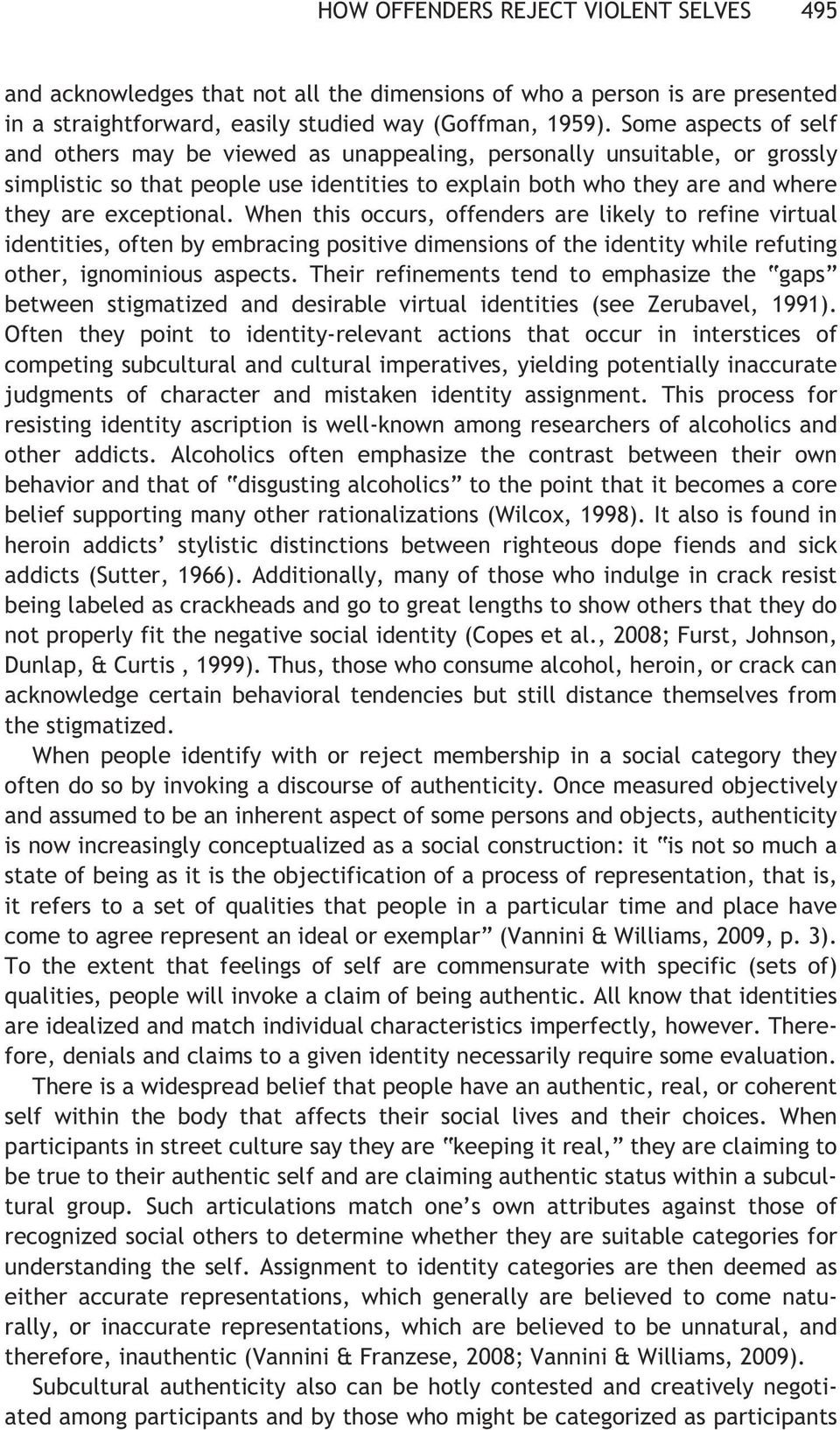 When this occurs, offenders are likely to refine virtual identities, often by embracing positive dimensions of the identity while refuting other, ignominious aspects.