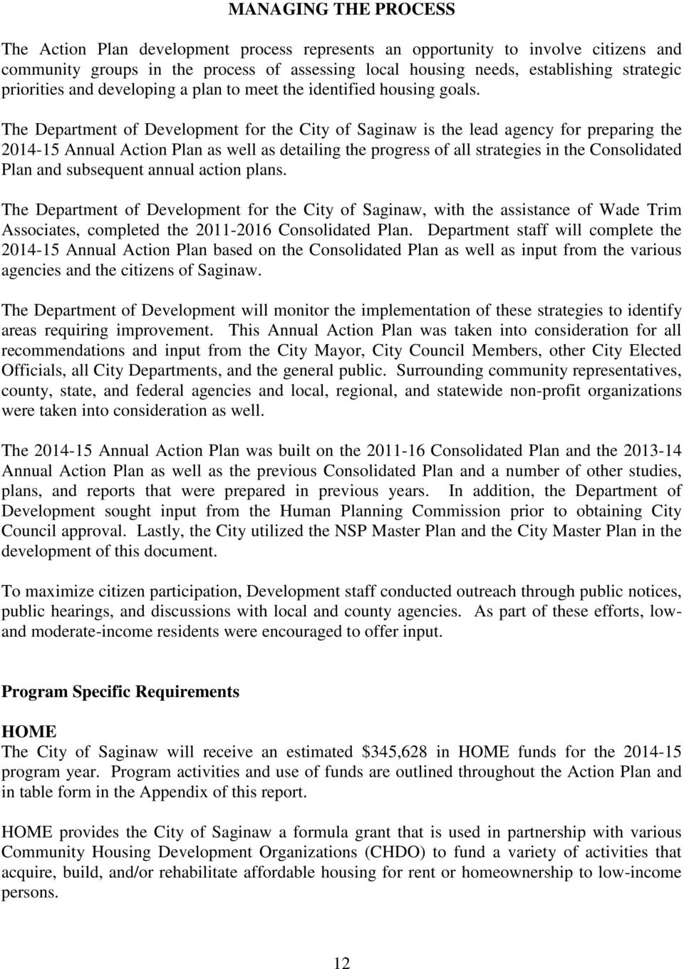 The Department of Development for the City of Saginaw is the lead agency for preparing the 2014-15 Annual Action Plan as well as detailing the progress of all strategies in the Consolidated Plan and