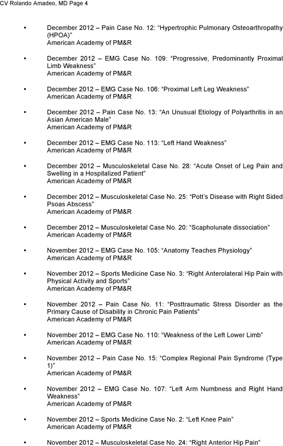 13: An Unusual Etiology of Polyarthritis in an Asian American Male December 2012 EMG Case No. 113: Left Hand Weakness December 2012 Musculoskeletal Case No.