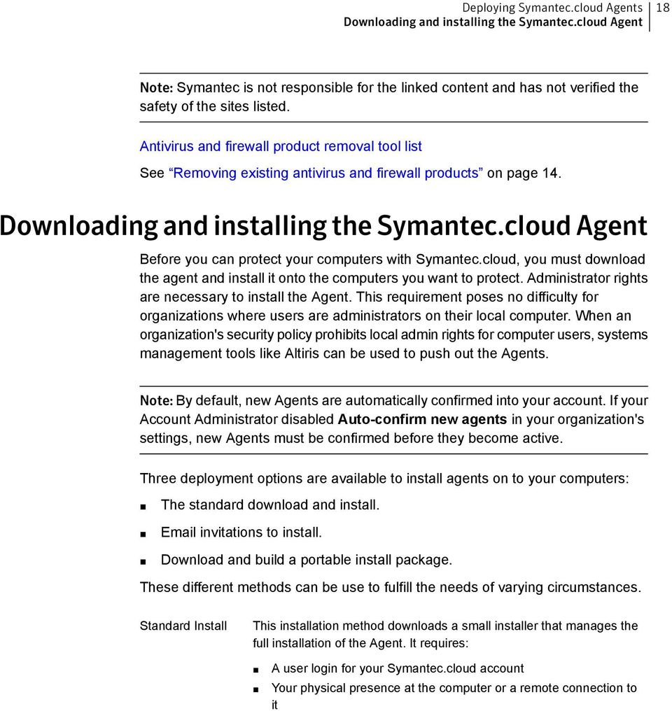 cloud Agent Before you can protect your computers with Symantec.cloud, you must download the agent and install it onto the computers you want to protect.