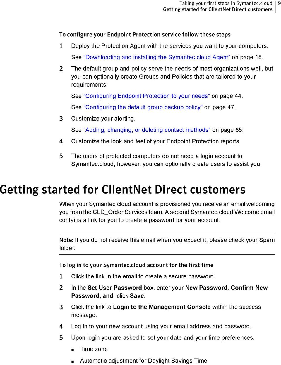 See Downloading and installing the Symantec.cloud Agent on page 18.