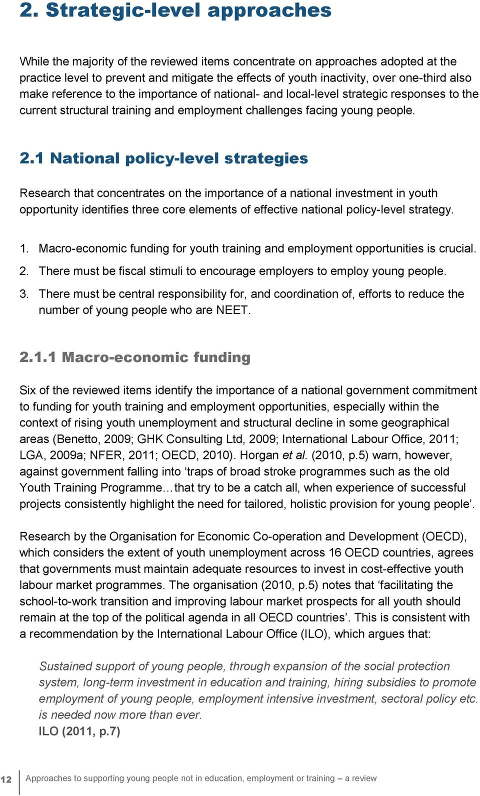1 National policy-level strategies Research that concentrates on the importance of a national investment in youth opportunity identifies three core elements of effective national policy-level