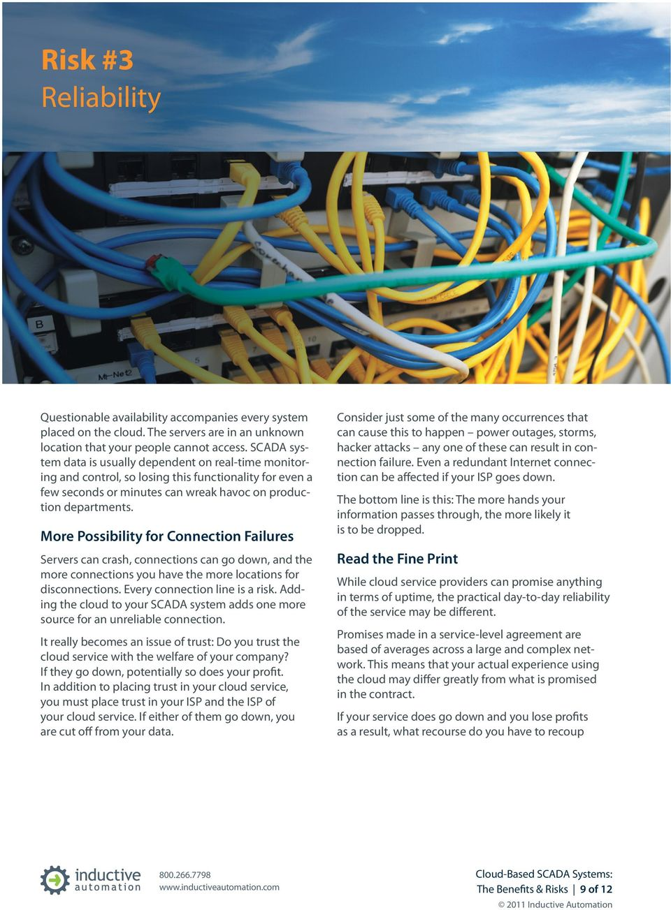 More Possibility for Connection Failures Servers can crash, connections can go down, and the more connections you have the more locations for disconnections. Every connection line is a risk.