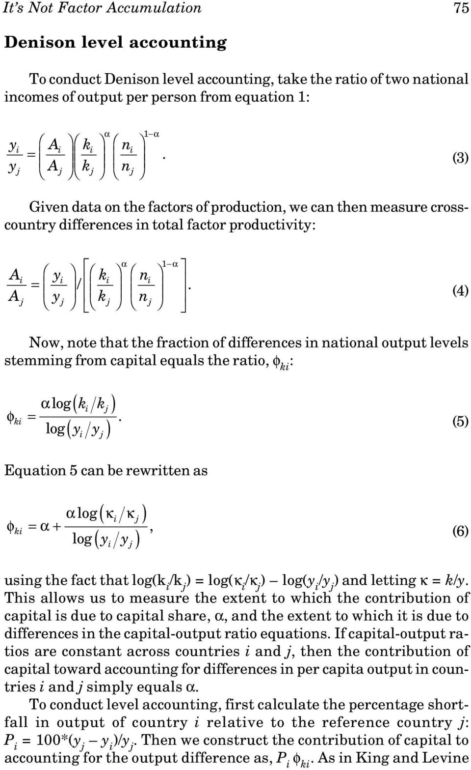 A j y j k j n j (4) Now, note that the fraction of differences in national output levels stemming from capital equals the ratio, φ ki : ( ki kj) ( yi yj) αlog φ ki =.