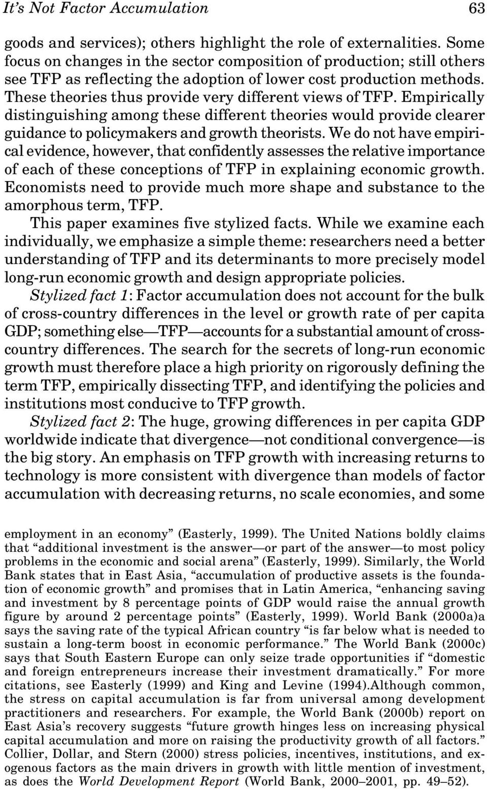 These theories thus provide very different views of TFP. Empirically distinguishing among these different theories would provide clearer guidance to policymakers and growth theorists.