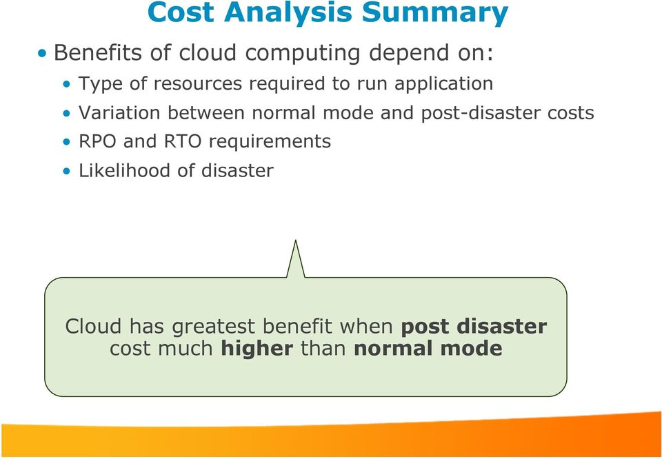 post-disaster costs RPO and RTO requirements Likelihood of disaster