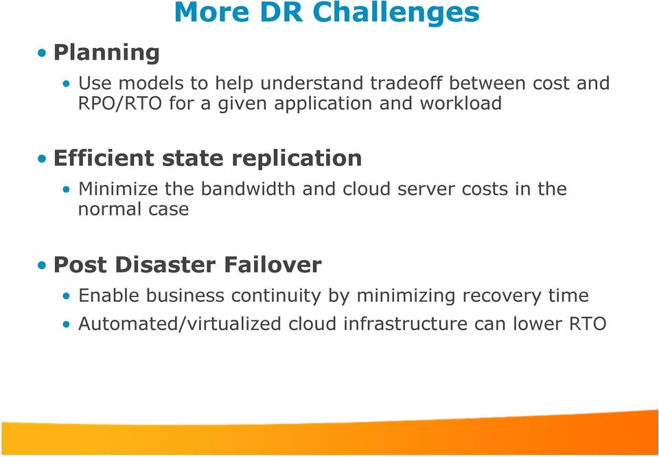 bandwidth and cloud server costs in the normal case Post Disaster Failover Enable