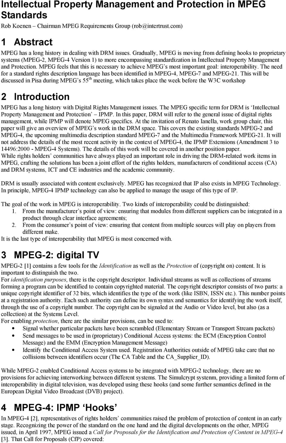MPEG feels that this is necessary to achieve MPEG s most important goal: interoperability. The need for a standard rights description language has been identified in MPEG-4, MPEG-7 and MPEG-21.