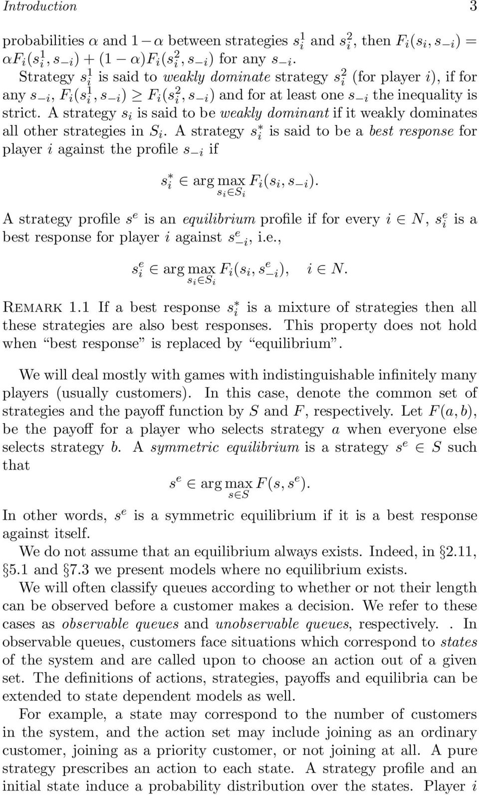 A strategy s i is said to be weakly dominant if it weakly dominates all other strategies in S i.