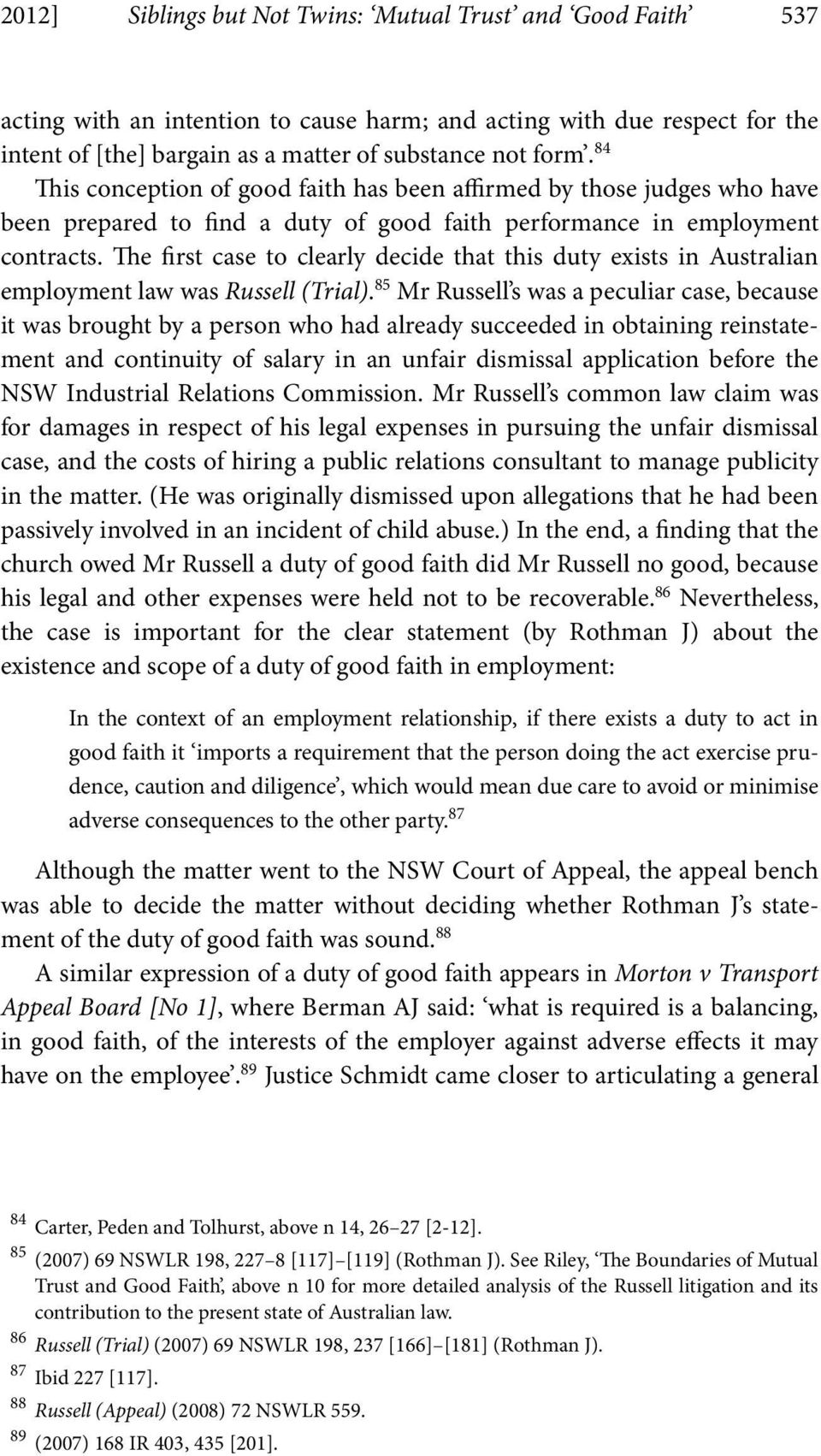 The first case to clearly decide that this duty exists in Australian employment law was Russell (Trial).