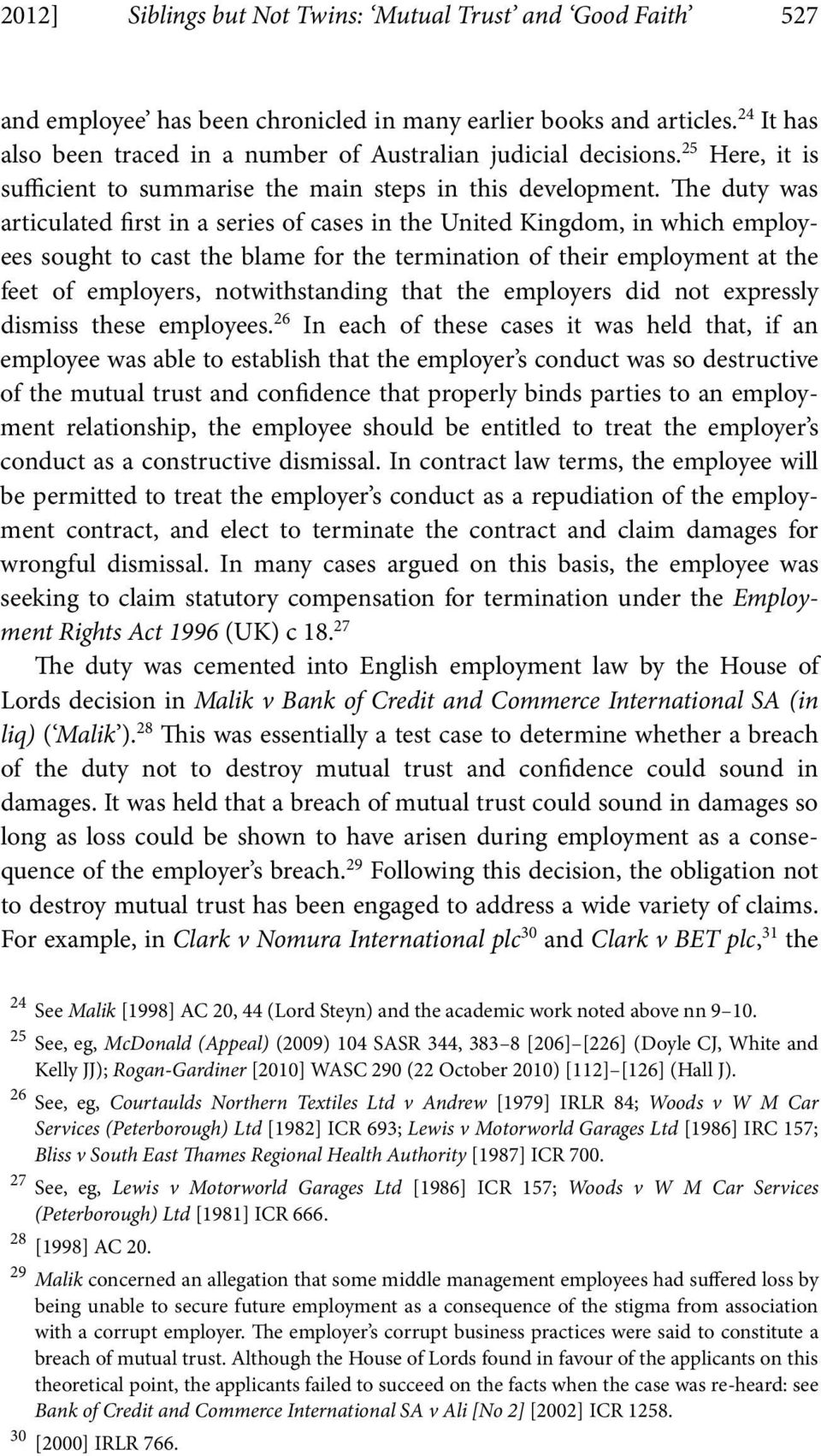 The duty was articulated first in a series of cases in the United Kingdom, in which employees sought to cast the blame for the termination of their employment at the feet of employers,