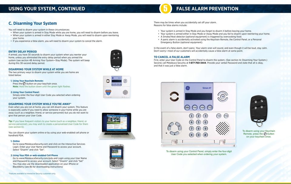 When your system is armed in either Stay Mode or Away Mode, you will need to disarm upon reentering your home. If you experience a false alarm, you will need to disarm your system to cancel the alarm.