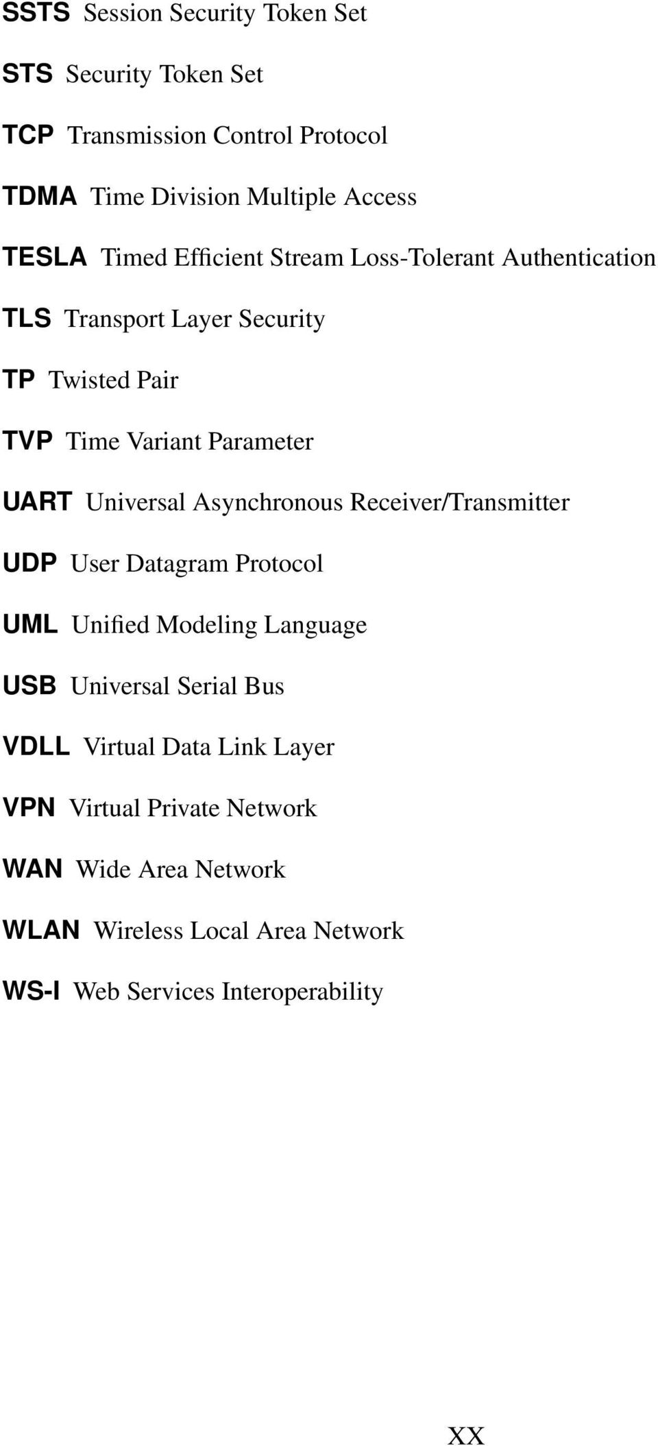 Universal Asynchronous Receiver/Transmitter UDP User Datagram Protocol UML Unified Modeling Language USB Universal Serial Bus VDLL