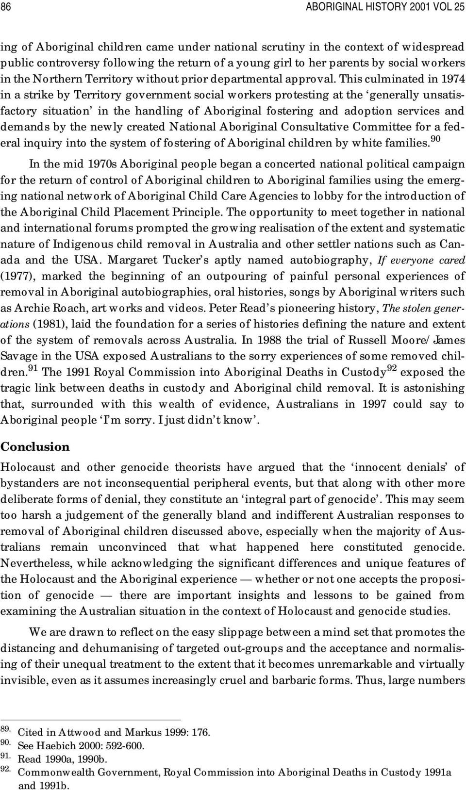 This culminated in 1974 in a strike by Territory government social workers protesting at the generally unsatisfactory situation in the handling of Aboriginal fostering and adoption services and