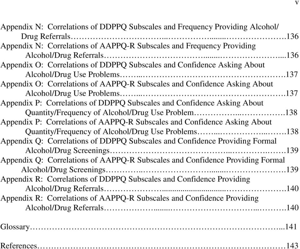 ...137 Appendix O: Correlations of AAPPQ-R Subscales and Confidence Asking About Alcohol/Drug Use Problems.