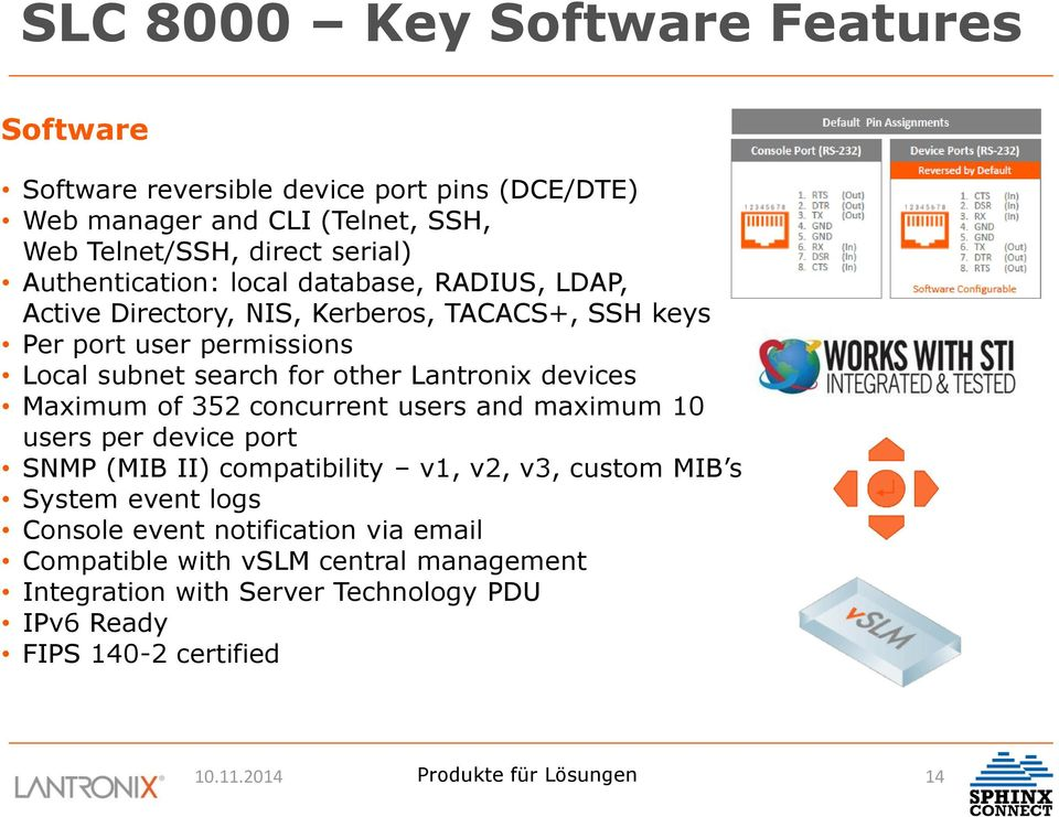 Lantronix devices Maximum of 352 concurrent users and maximum 10 users per device port SNMP (MIB II) compatibility v1, v2, v3, custom MIB s System event